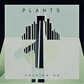 Holding On de The Plants