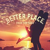 Better Place by Drew Fish Band