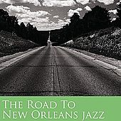 The Road To New Orleans Jazz Vol 1 by Various Artists