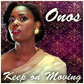 Onos - Keep On Moving by Onos