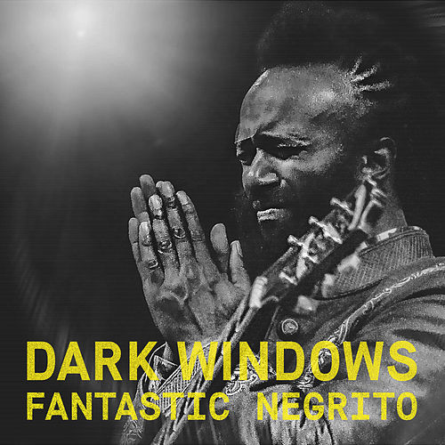 Dark Windows (acoustic) von Fantastic Negrito