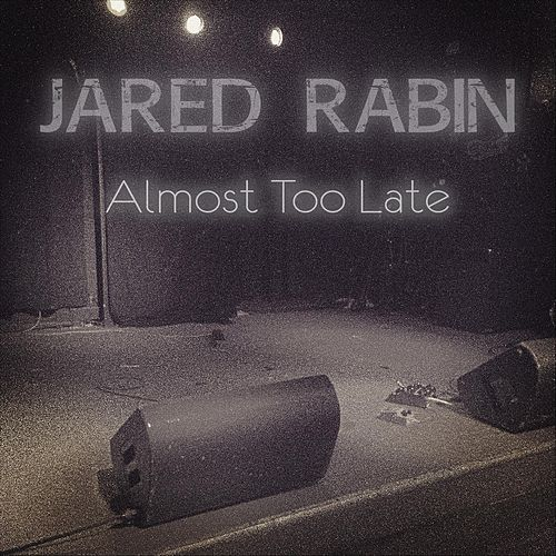 Almost Too Late by Jared Rabin