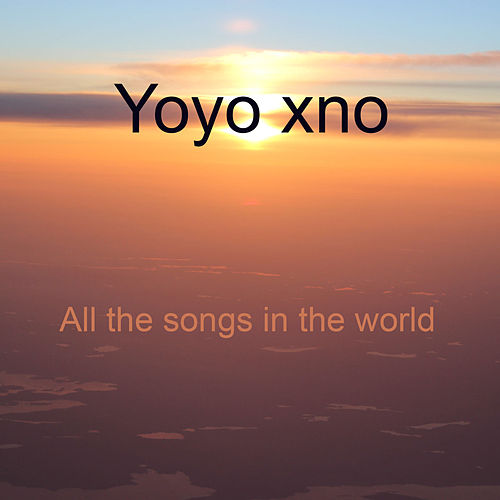 All The Songs in the World by Yoyo xno