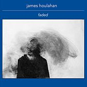 Faded by James Houlahan