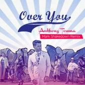 Over You (Mark Shakedown Remix) by Anthony Touma