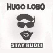 Stay Rude! by Hugo Lobo