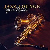 Jazz Lounge Sax Vibes by Various Artists