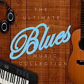 The Ultimate Blues Music Collection de Various Artists