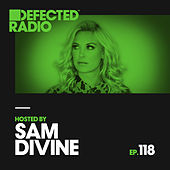 Defected Radio Episode 118 (hosted by Sam Divine) by Various Artists