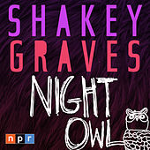 Night Owl Sessions by Shakey Graves