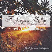 Thanksgiving Medley (Over the River / We Gather Together) by Brad Jacobsen