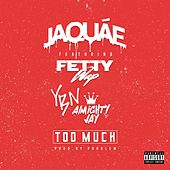 Too Much (feat. Fetty Wap & YBN Almighty Jay) de Jaquae