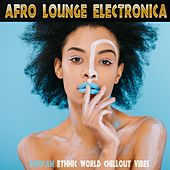 Afro Lounge Electronica (African Ethnic World Chillout Vibes) von Various Artists