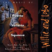 The Music Of Puerto Vallarta Squeeze by Willie And Lobo