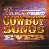The Greatest Cowboy Songs Ever by W W Greatest Cowboy Songs Ever