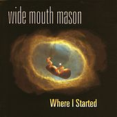 Where I Started by Wide Mouth Mason