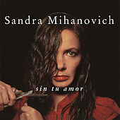 Sin Tu Amor de Sandra Mihanovich