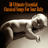 50 Ultimate Essential Classical Songs For Your Baby by Various Artists