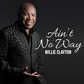Ain't No Way by Willie Clayton