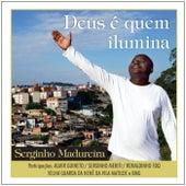 Deus É Quem Ilumina de Serginho Madureira