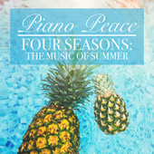 Four Seasons: The Music of Summer by Piano Peace