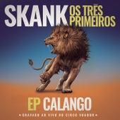 Skank, Os Três Primeiros - EP Calango (Gravado ao Vivo no Circo Voador) de Skank