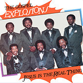 Jesus Is The Real Thing by The Gospel Explosions