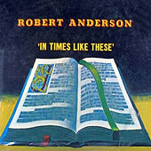 In Times Like These von Robert Anderson