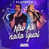 Não Há Nada Igual (Playback) by Dilson e Débora