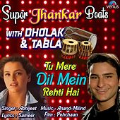 Tu Mere Dil Mein Rehti Hai (Super Jhankar Beats With Dholak And Tabla) by Abhijeet