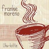 Uku-Latte von Frankie Moreno