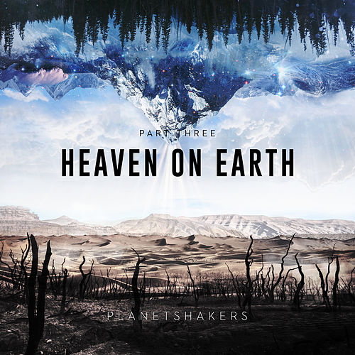 Heaven On Earth, Pt. 3 by Planetshakers