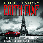 THE LEGENDARY EDITH PIAF - The Little Sparrow Essential Hits Collection von Edith Piaf