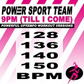 9Pm (Till I Come) (Powerful Uptempo Cardio, Fitness, Crossfit & Aerobics Workout Versions) by Power Sport Team
