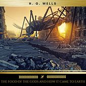 The Food of the Gods and How It Came to Earth von H.G. Wells