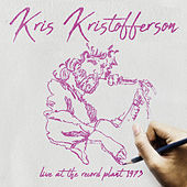 Live At The Record Plant 1973,  Sausalito CA 1973 by Kris Kristofferson