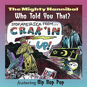 Who Told You That? by The Mighty Hannibal