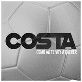 Como No Te Voy a Querer von Costa