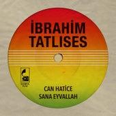 Can Hatice / Sana Eyvallah by İbrahim Tatlıses