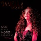 Que No Se Noten Mis Ansias (Unplugged) de Daniella Mass