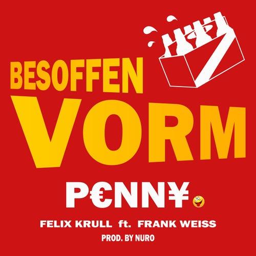 Besoffen Vorm P€Nn¥ von Felix Krull