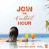 Join the Cocktail Hour Easy and Fresh Beats Vol. 2 by Various Artists