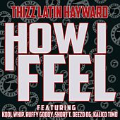 How I Feel (feat. Kool Whip, Ruffy Goody, Short T, Deezo OG & Kalico Timo) by Thizz Latin Hayward