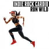 Indie Rock Cardio (Run Wild) by Various Artists