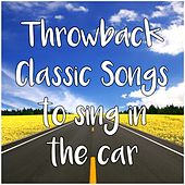 Throwback Classic Songs to Sing in the Car by Various Artists