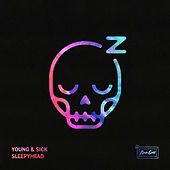 Sleepyhead by Young & Sick