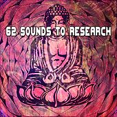 62 Sounds To Research von Lullabies for Deep Meditation