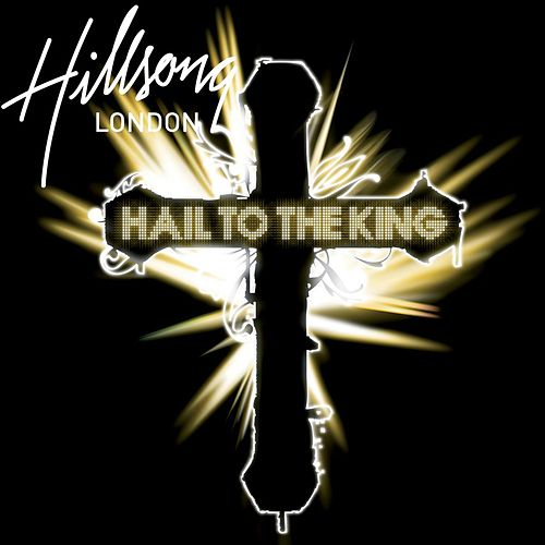 Hail To The King by HillsongLondon