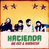 Big Red And Barbacoa by Hacienda