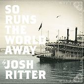 So Runs The World Away von Josh Ritter